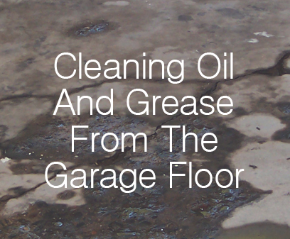 Cleaning Oil And Grease From The Garage Floor
