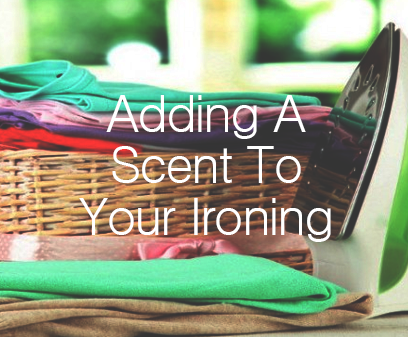Adding A Scent To Your Ironing