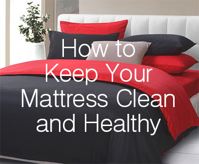How to keep your mattress clean and healthy.