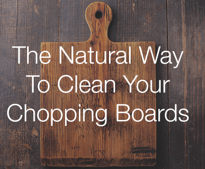 The Natural Way To Clean Your Chopping Boards