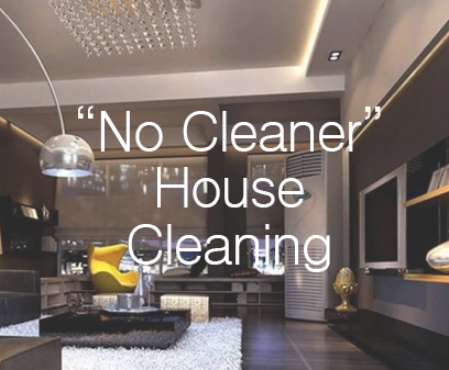 """No Cleaner"" House cleaning."