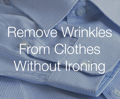 Remove wrinkles from clothes without ironing.
